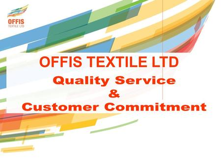 OFFIS TEXTILE LTD.  A privately owned industrial company specializing in home textiles: linens, curtains, upholstery and tablecloths  Vertically integrated.