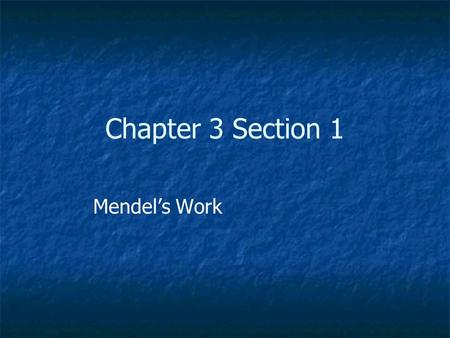 Chapter 3 Section 1 Mendel's Work.