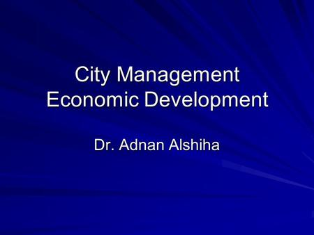City Management Economic Development Dr. Adnan Alshiha.