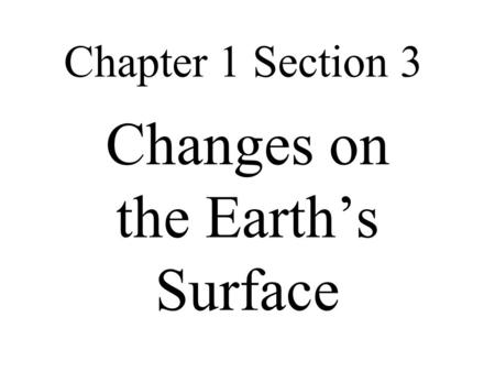Chapter 1 Section 3 Changes on the Earth's Surface.