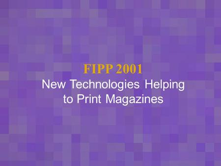 FIPP 2001 New Technologies Helping to Print Magazines.