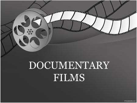 DOCUMENTARY FILMS. the art and science of making a motion picture Cinematography in documentary films.