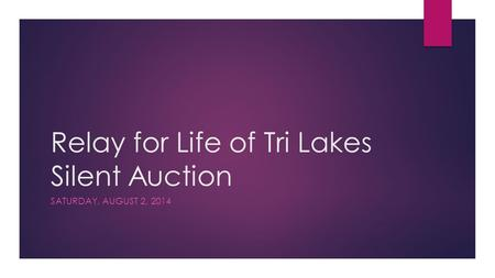 Relay for Life of Tri Lakes Silent Auction SATURDAY, AUGUST 2, 2014.