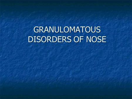 GRANULOMATOUS DISORDERS OF NOSE. Bacterial Tuberculosis Tuberculosis Leprosy Leprosy Histiocytosis Histiocytosis Anthrax Anthrax Glanders Glanders Gangosa.