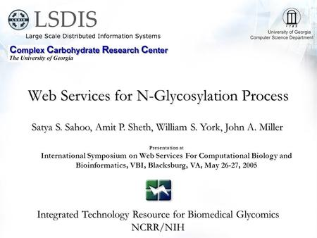 Web Services for N-Glycosylation Process Integrated Technology Resource for Biomedical Glycomics NCRR/NIH Satya S. Sahoo, Amit P. Sheth, William S. York,