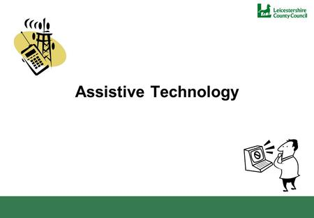 Assistive Technology. What's in a name? Assistive Technology; Telecare and Telehealth; Stand alone equipment……………. is any piece of equipment, or product.