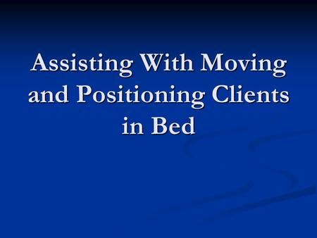 Assisting With Moving and Positioning Clients in Bed.