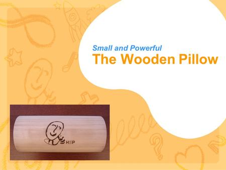 The Wooden Pillow Small and Powerful. Feet (Fatigue, Insomnia) Sex Gland Small Intestine Kidneys Stomach Forehead Lung, Bronchi Eyes FEET: Stimulation.