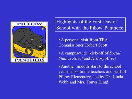 Highlights of the First Day of School with the Pillow Panthers: A personal visit from TEA Commissioner Robert Scott A campus-wide kick-off of Social Studies.