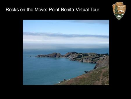 Rocks on the Move: Point Bonita Virtual Tour. Point Bonita Trail The Point Bonita trail is a half mile hike on a spine of rock jutting out into the sea.