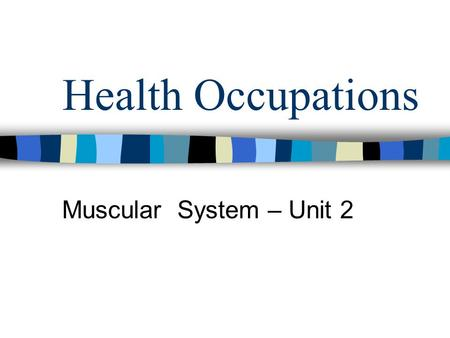 Health Occupations Muscular System – Unit 2.