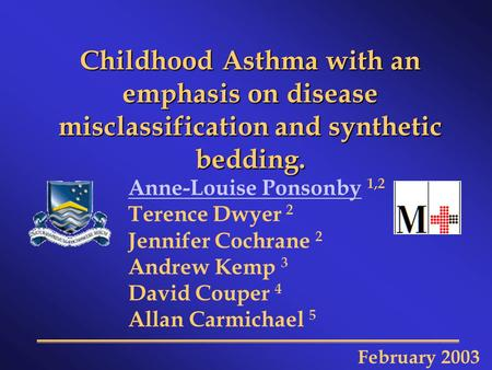 Childhood Asthma with an emphasis on disease misclassification and synthetic bedding. Anne-Louise PonsonbyAnne-Louise Ponsonby 1,2 Terence Dwyer 2 Jennifer.
