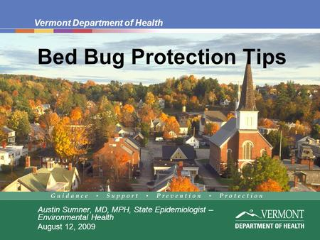 Vermont Department of Health Bed Bug Protection Tips Austin Sumner, MD, MPH, State Epidemiologist – Environmental Health August 12, 2009.