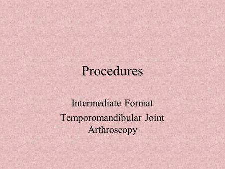 Procedures Intermediate Format Temporomandibular Joint Arthroscopy.