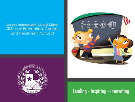 Socorro Independent School District SISD Lice Prevention, Control and Treatment Protocol.