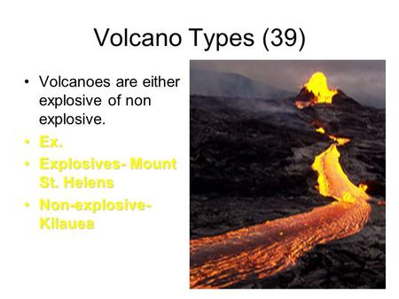 Volcano Types (39) Volcanoes are either explosive of non explosive.