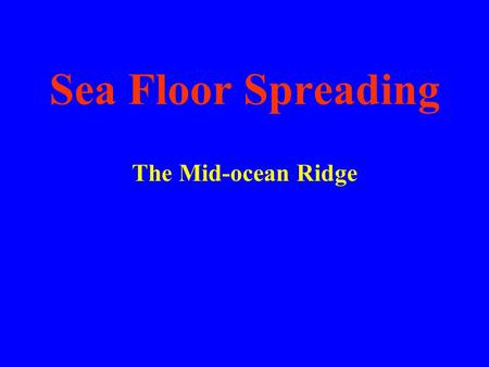Sea Floor Spreading The Mid-ocean Ridge Vocabulary Mid-ocean ridgeMid-ocean ridge SonarSonar Sea-floor spreadingSea-floor spreading Deep-ocean trenchDeep-ocean.