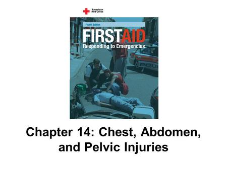 Chapter 14: Chest, Abdomen, and Pelvic Injuries. 151 AMERICAN RED CROSS FIRST AID–RESPONDING TO EMERGENCIES FOURTH EDITION Copyright © 2005 by The American.