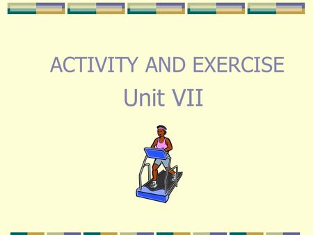 ACTIVITY AND EXERCISE Unit VII.