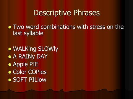 Descriptive Phrases Two word combinations with stress on the last syllable Two word combinations with stress on the last syllable WALKing SLOWly WALKing.