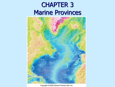 CHAPTER 3 Marine Provinces. Measuring bathymetry Ocean depths and topography of ocean floor Ocean depths and topography of ocean floor Sounding Sounding.
