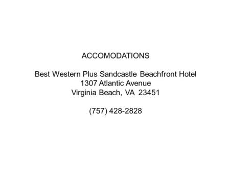 ACCOMODATIONS Best Western Plus Sandcastle Beachfront Hotel 1307 Atlantic Avenue Virginia Beach, VA 23451 (757) 428-2828.