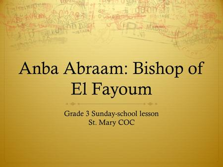 Anba Abraam: Bishop of El Fayoum Grade 3 Sunday-school lesson St. Mary COC.