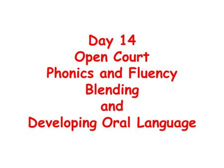 Day 14 Open Court Phonics and Fluency Blending and Developing Oral Language.