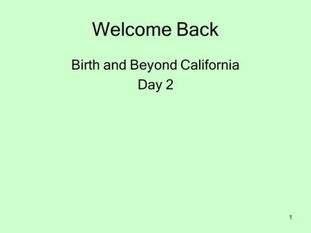 1 Welcome Back Birth and Beyond California Day 2.