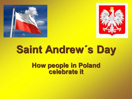Saint Andrew´s Day How people in Poland celebrate it.