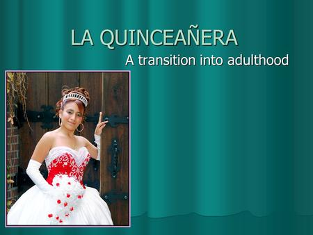 LA QUINCEAÑERA A transition into adulthood. La Invitación LESHYRAM GONZALE LESHYRAM GONZALE Ceremony, 1/24/2007, 1:00:00 PM Ceremony, 1/24/2007, 1:00:00.