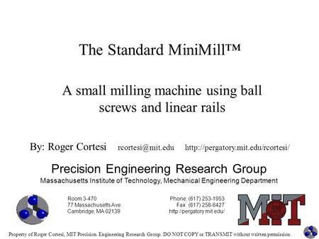 Property of Roger Cortesi, MIT Precision Engineering Research Group. DO NOT COPY or TRANSMIT without written permission. The Standard MiniMill™ Precision.
