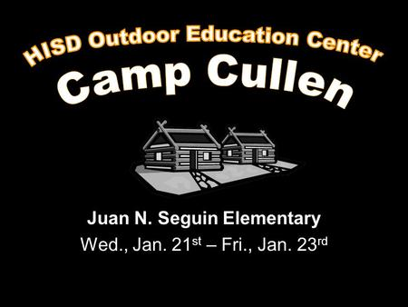 Juan N. Seguin Elementary Wed., Jan. 21 st – Fri., Jan. 23 rd.