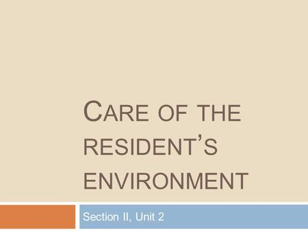 C ARE OF THE RESIDENT ' S ENVIRONMENT Section II, Unit 2.