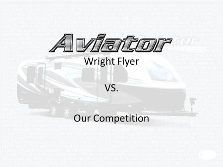 "Our Competition Wright Flyer VS.. 15"" Aluminum wheels Intake/Exhaust Exhaust15,000 BTU air conditioner One piece low maintenance fiberglass roof LED Chrome."