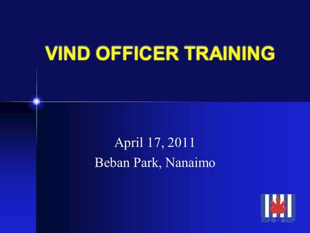 VIND OFFICER TRAINING April 17, 2011 Beban Park, Nanaimo.