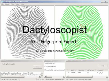 "Dactyloscopist Aka ""Fingerprint Expert"" By: Eliza Morgan and Caitlin Kelley."