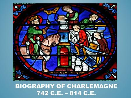 BIOGRAPHY OF CHARLEMAGNE 742 C.E. – 814 C.E.. Charles the Great (Charlemagne) became king of the ranks at age 29. He married and divorced many different.