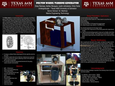 Pelton Wheel Turbine Generator Drew Ramsey, Ashley Munguia, Justin Johnstone, Chris Yonts Undergraduate – Texas A&M University at Galveston Senior Advisor: