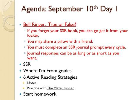 Agenda: September 10 th Day 1 Bell Ringer: True or False? ◦ If you forget your SSR book, you can go get it from your locker. ◦ You may share a pillow with.