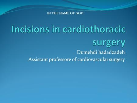 Dr.mehdi hadadzadeh Assistant professore of cardiovascular surgery IN THE NAME OF GOD.