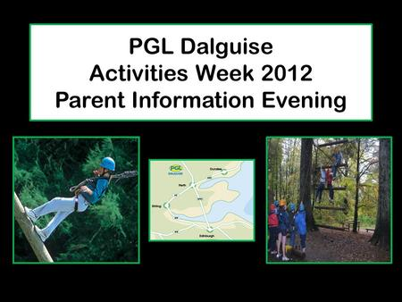 PGL Dalguise Activities Week 2012 Parent Information Evening