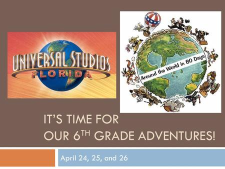 IT'S TIME FOR OUR 6 TH GRADE ADVENTURES! April 24, 25, and 26.