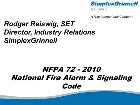 NFPA 72 - 2010 National Fire Alarm & Signaling Code Rodger Reiswig, SET Director, Industry Relations SimplexGrinnell.