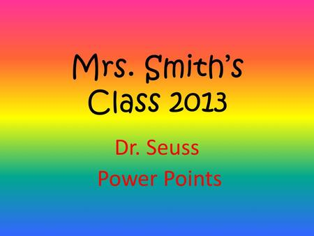 Mrs. Smith's Class 2013 Dr. Seuss Power Points. There's a Wocket in My Pocket. Written by Dr. Seuss Power Point by Jimmy C.