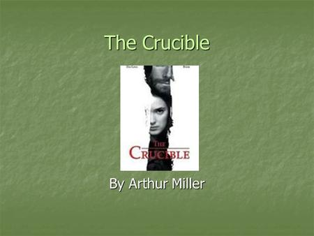 The Crucible By Arthur Miller.