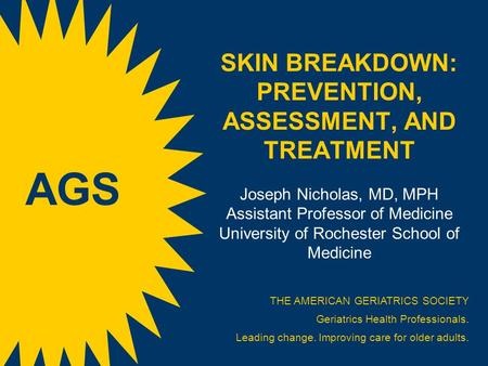 SKIN BREAKDOWN: PREVENTION, ASSESSMENT, AND TREATMENT Joseph Nicholas, MD, MPH Assistant Professor of Medicine University of Rochester School of Medicine.