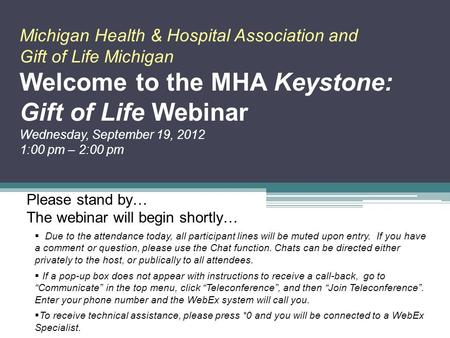 Michigan Health & Hospital Association and Gift of Life Michigan Welcome to the MHA Keystone: Gift of Life Webinar Wednesday, September 19, 2012 1:00 pm.