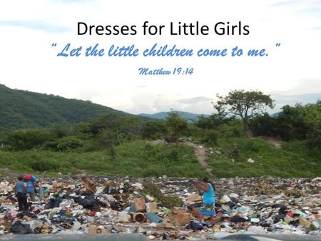 "Dresses for Little Girls ""Let the little children come to me."" Matthew 19:14."