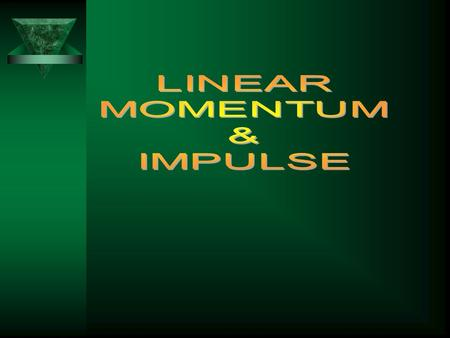 (Linear) Momentum, p ● is mass times velocity p = m  v vector! ● (p) = kg m/s ► a 1 kg object moving at 1000 m/s has the same momentum as a 1000 kg object.